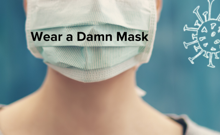 Wear a Damn Mask, PLEASE!